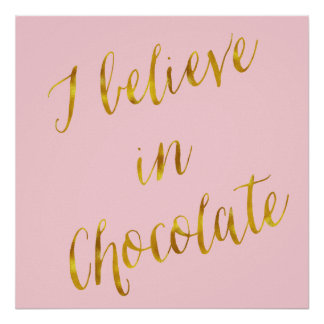 I Believe In Chocolate Quote Faux Gold Foil Poster