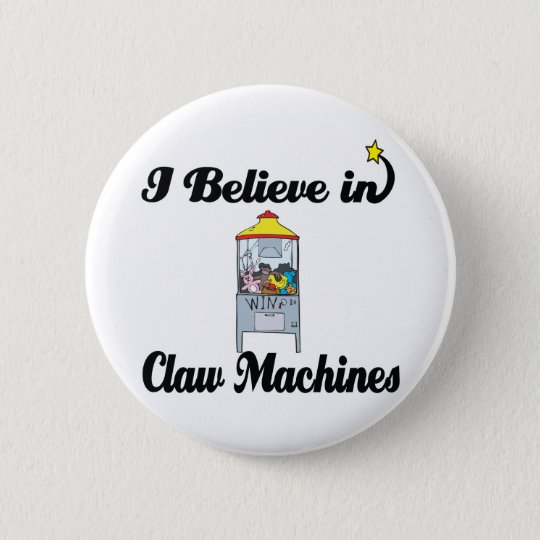 i believe in claw machines button