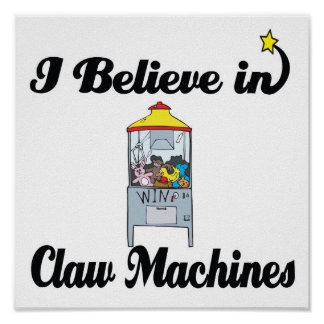 i believe in claw machines poster