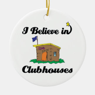 i believe in clubhouses ceramic ornament