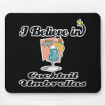 i believe in cocktail umbrellas mouse pad