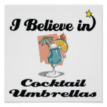 i believe in cocktail umbrellas poster