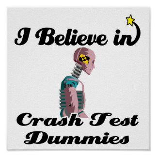 i believe in crash test dummies poster