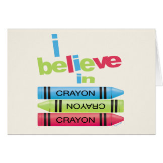 I believe in Crayons Greeting Card