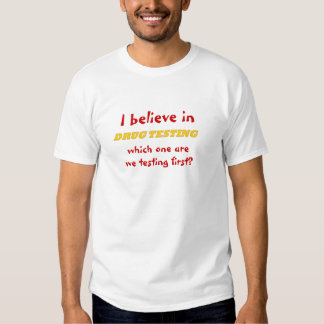 I believe in drug, which one are we testing first? T-Shirt