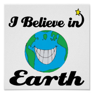 i believe in earth poster
