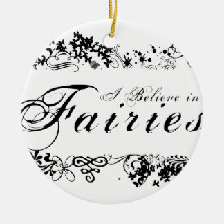 I Believe in Fairies Ceramic Ornament