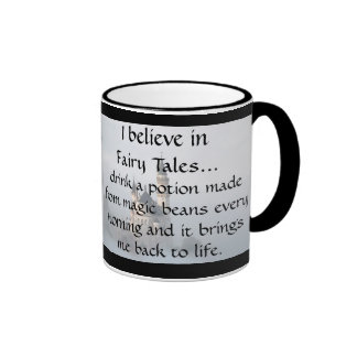 I Believe in Fairy Tales - Coffee Every Morning Ringer Mug