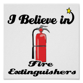 i believe in fire extinguishers poster