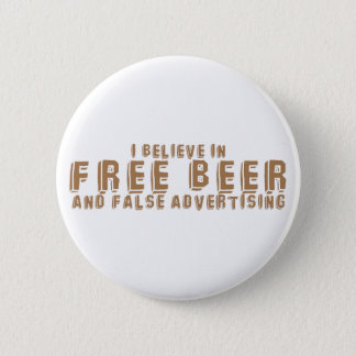 I believe in FREE BEER and False advertising Pinback Button