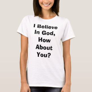 I Believe In God Tshirt