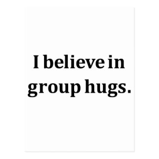 I Believe In Group Hugs Postcard