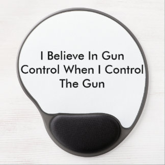 I Believe In Gun Control When I Control the Gun Gel Mouse Pad