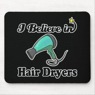 i believe in hair dryers mouse pad