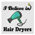 i believe in hair dryers poster
