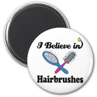 i believe in hairbrushes magnet