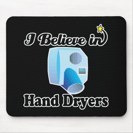 i believe in hand dryers mouse pad