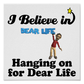 i believe in hanging on for dear life poster