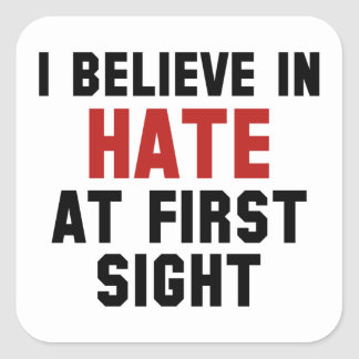 I Believe In Hate At First Sight Square Sticker