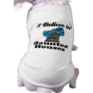 i believe in haunted houses shirt
