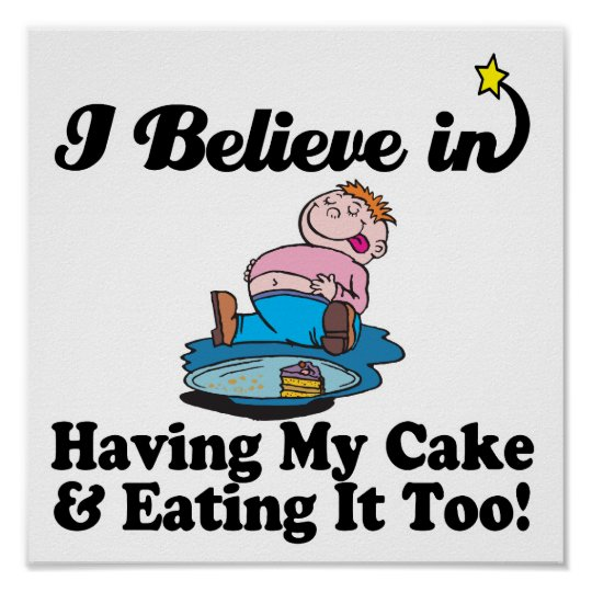 i believe in having my cake and eating it too poster
