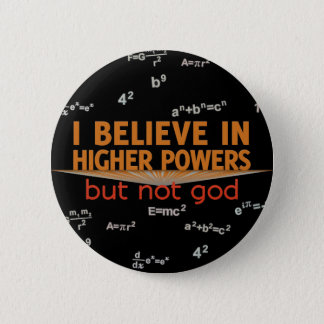 I Believe in Higher Powers but Not God Buttons