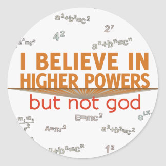 I Believe in Higher Powers but Not God Stickers