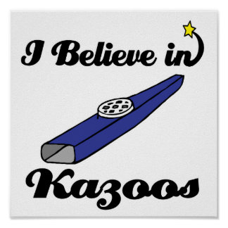 i believe in kazoos poster