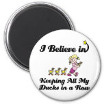 i believe in keeping all ducks in a row refrigerator magnet