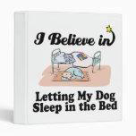 i believe in letting dog sleep in bed 3 ring binders