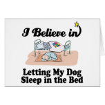 i believe in letting dog sleep in bed greeting cards