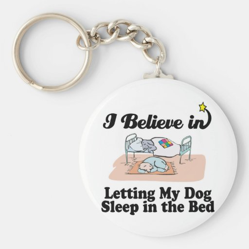 i believe in letting dog sleep in bed keychains