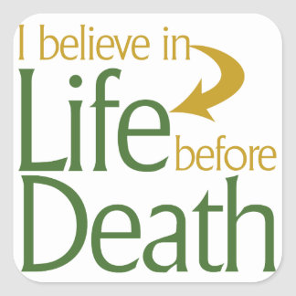 I believe in life before Death Square Sticker