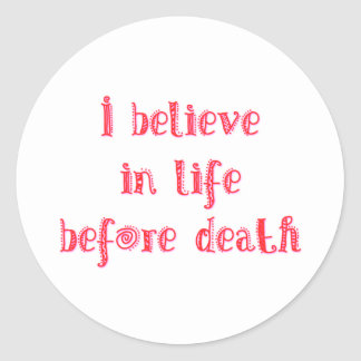 I believe in life before death t-shirt classic round sticker