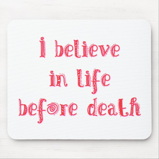 I believe in life before death t-shirt mouse pad