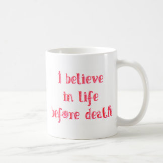 I believe in life before death t-shirt coffee mugs