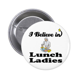 i believe in lunch ladies pinback button