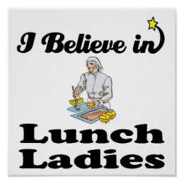 i believe in lunch ladies poster