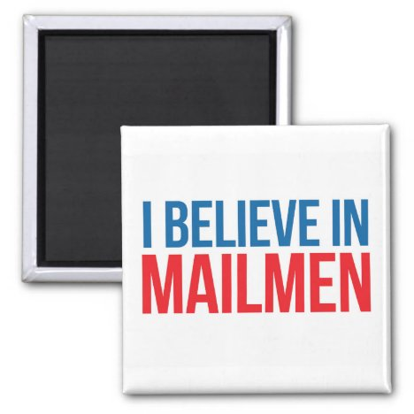 I believe in Mailmen magnet