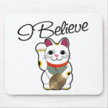 I believe in Maneki Neko Mouse Pad