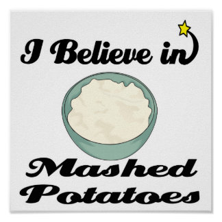 i believe in mashed potatoes poster