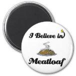 i believe in meatloaf fridge magnets