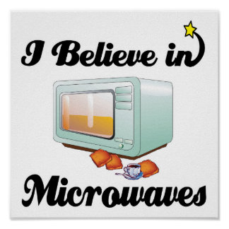 i believe in microwaves poster