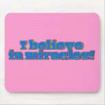 I Believe in Miracles! Mouse Pad