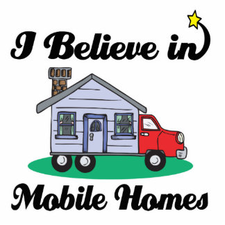 i believe in mobile homes photo cut outs