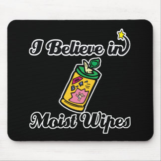 i believe in moist wipes mouse pad