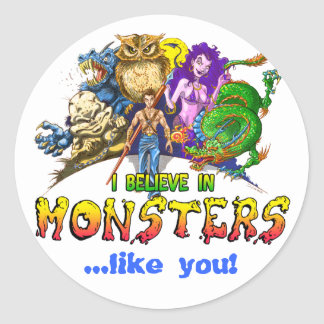 I Believe in Monsters, ...like you! Classic Round Sticker
