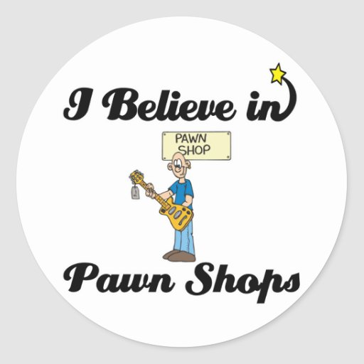 i believe in pawn shops round stickers