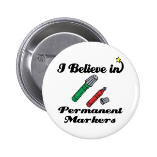 i believe in permanent markers 2 inch round button