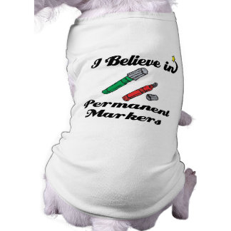 i believe in permanent markers doggie t shirt